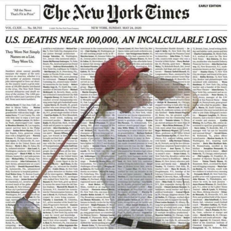 Trump golfing superimposed on the stark Sunday 24 May 2020 New York Times front page with the names of the nearly 100,000 dead from coronavirus