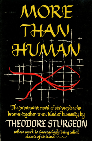 "The image shows a black book cover, with the title More Than Human at top, and at bottom, the author's name plus ""The provocative novel of six people who became--together--a new form of humanity"" and in reference to the author, ""whose work is increasingly being called a classic of its kind"""