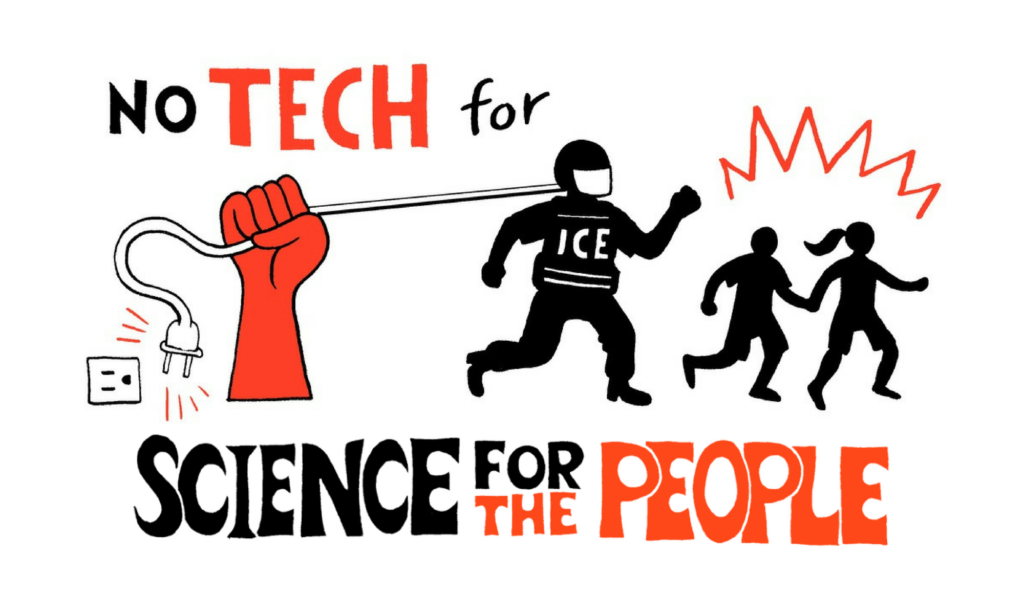 The image shows a fist unplugging an ICE agent going after two kids. The surrounding words say: No tech for ICE, science for the people.