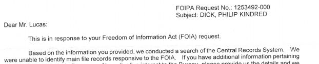 The image shows an excerpt of the FBI's reply to my Freedom of Information Act request seeking anything they have about Philip K. Dick. To summarize, the excerpt looks a little like a typewritten document, and says Dear Mr. Lucas, we were unable to identify main file records ... pertaining to your request, yadda yadda.