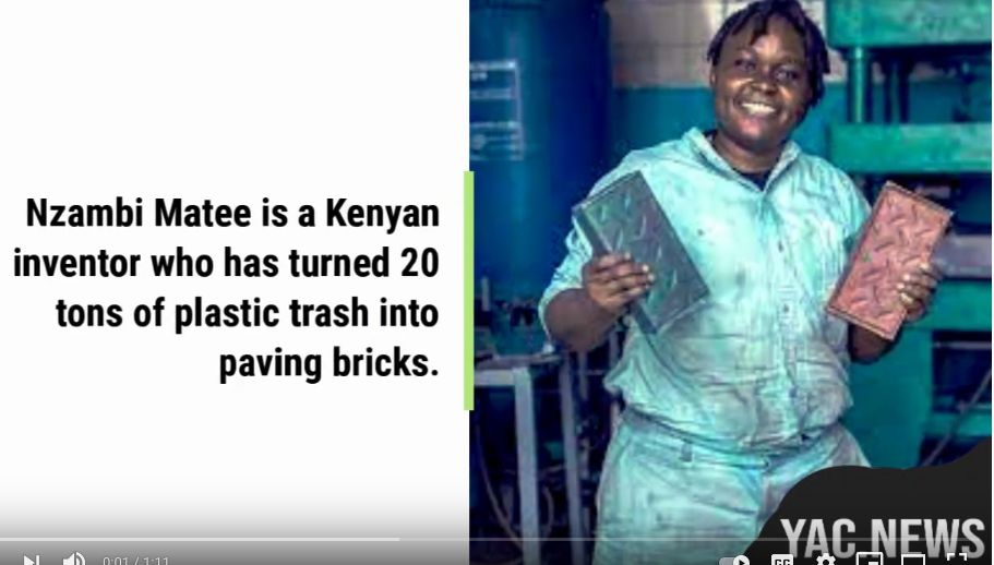 """The image, a clip from a youtube video, shows on the right the Kenyan inventor, Nzambi Matee, holding bricks. On the left the image says: """"Nzambi Matee is a Kenyan inventor who has turned 20 tons of plastic trash into paving bricks."""" The bottom right gives the videos source as the website yac.news"""