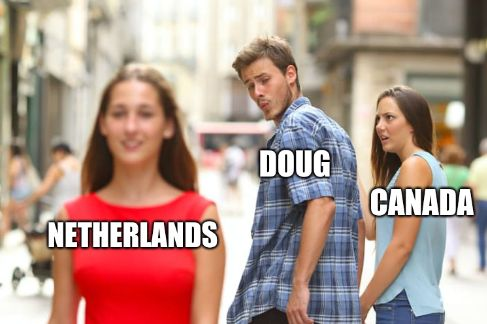 This is the distracted boyfriend meme. A shocked girlfriend, labelled Canada, looks at a distracted boyfriend, labelled Doug, as he checks out a passing woman labelled Netherlands.